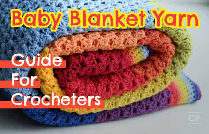 My Baby Blanket Yarn Guide for crocheters