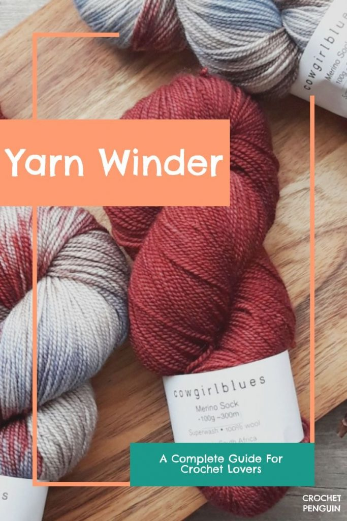 A Complete Guide for Yarn Winders for Crocheters